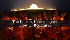 Buddhism is one of the biggest and oldest religions on the planet. Buddhism knows a vast history. The Correct Chronological Flow Of Buddhism Would Be