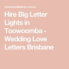 Hire Big Letter Lights in Toowoomba - Wedding Love Letters Brisbane