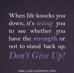 When life knocks you down, it's testing you to see whether you have the strength or not to stand back up. Dont give up! by deeplifequotes, via Flickr