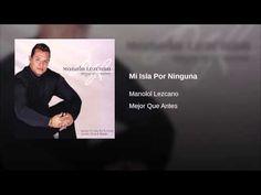 """""""Mi Isla Por Ninguna""""  - MANOLO LEZCANO"""