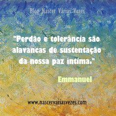 """Perdão e tolerância são alavancas de sustentação da nossa paz íntima."""" Emmanuel Blog Nascer Várias Vezes  #emmanuel #chicoxavier #paz #mensagens #amor #vencer"""