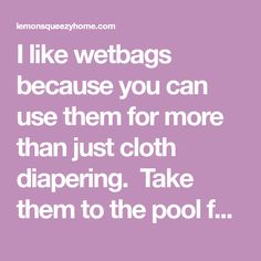 I like wetbags because you can use them for more than just cloth diapering. Take them to the pool for wet clothing and towels. Maybe you have a little one who is potty training. This would be a …