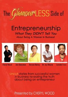 (Contributing Author) to The GlamourLESS Side of Entrepreneurship - What They DIDN'T Tell You About Being A Woman In Business! by Cheryl M Wood, http://www.amazon.com/dp/1467509787/ref=cm_sw_r_pi_dp_aV7Fpb0BD0D8Q