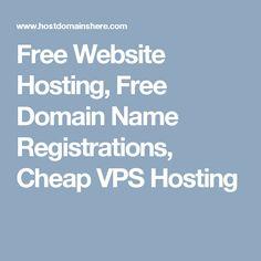 Free Website Hosting, Free Domain Name Registrations, Cheap VPS Hosting