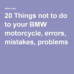 20 Things not to do to your BMW motorcycle, errors, mistakes, problems