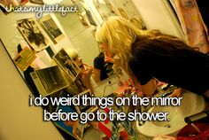 LOL omg i always do weird things in the mirror. So me. #JustMe