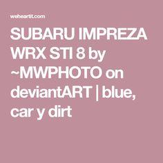 SUBARU IMPREZA WRX STI 8 by ~MWPHOTO on deviantART   blue, car y dirt