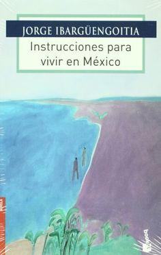 Instrucciones para vivir en Mexico (Spanish Edition) by Jorge Ibarguengoitia.