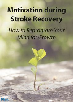 Motivation during Stroke Recovery – How to Reprogram Your Mind for Growth