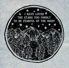 quote from English poet Sarah Williams (1837–1868) Though my soul may set in darkness, it will rise in perfect light. I have loved the stars too fondly to be fearful of the night.