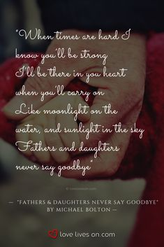 "Funeral Songs | Best Funeral Songs for Loss of a Father. ""Fathers & Daughters Never Say Goodbye"" by Michael Bolton. Click to browse 200+ more of the best funeral songs of all time. Funeral Songs 