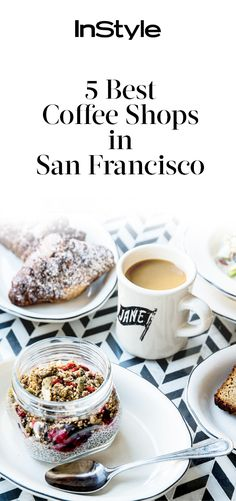These Are the 5 Best Coffee Shops in San Francisco from InStyle.com