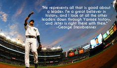 """""""He represents all that is good about a leader. I'm a great believer in history, and I look at all the other leaders down through Yankee history, and Jeter is right there with them."""" -George Steinbrenner on Derek Jeter Baseball Quotes, Baseball Boys, Baseball Players, Derek Jeter, Team Player, World Of Sports, New York Giants, Major League, New York Yankees"""