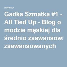 Gadka Szmatka #1 - All Tied Up - Blog o modzie męskiej dla średnio zaawansowanych