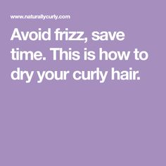 Avoid frizz, save time. This is how to dry your curly hair.
