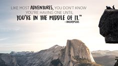 'Like most adventures, you don't know you're having one until you're in the middle of it.'   Travel Quotes & Inspiration