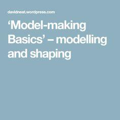 'Model-making Basics' – modelling and shaping