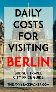 The daily costs to visit Berlin. How to estimate your budget for the price of food, accommodation, attractions, alcohol, and more for your trip to Berlin.