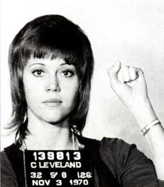 Jane Fonda. Not everyone likes her for her activism, but I have admiration for a person that will stand up for their cause. Power to the people!