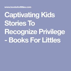 Captivating Kids Stories To Recognize Privilege - Books For Littles