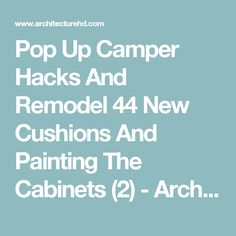 Pop Up Camper Hacks And Remodel 44 New Cushions And Painting The Cabinets (2) - Architecturehd