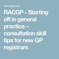 RACGP - Starting off in general practice – consultation skill tips for new GP registrars