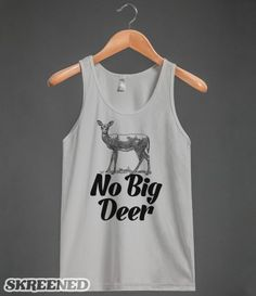 No Big Deer #SKREENED #deer #pun #animal #nobigdeal #tanktop