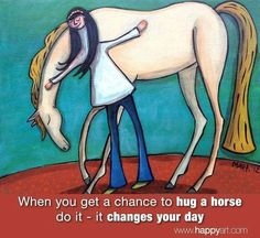 Hug a horse and smile.