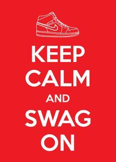 Keep Calm and Swag On..BOOYAAAAA