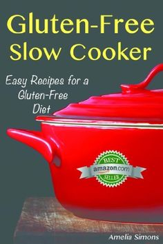 Gluten-Free Slow Cooker: Easy Recipes for a Gluten Free Diet by Amelia Simons, http://www.amazon.com
