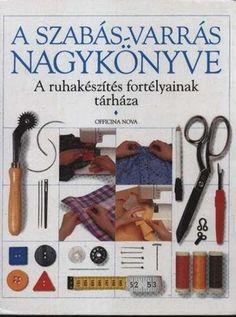 A szabás-varrás nagykönyve (könyv) - | Rukkola.hu Sewing Hacks, Sewing Crafts, Techno, Diy, Beauty, Creative, Bricolage, Do It Yourself, Techno Music