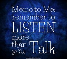 You can learn a lot about and from others if you listen more than you talk. Next, listen. Ask God to. Qoutes, Life Quotes, Motivational Quotes, Inspirational Quotes, Scorpio Woman, Love Others, Effective Communication, People Quotes, Inspire Me
