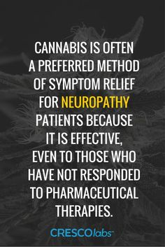 Cannabis is often a preferred method of symptom relief for neuropathy patients because it is effective, even to those who have not responded to pharmaceutical therapies. (medical cannabis, marijuana)