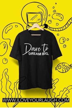 Dare To Dream Big. Do you know someone that has a big dream? Do they need a little encouragement to keep them going? If so, give them our Dare To Dream Big T-Shirt and show them you believe in them and their dream.This t-shirt is super soft, luxurious, and crafted in an eco-friendly facility! #iloveyourlaugh #inspirational Chasing Dreams, I Love You, My Love, Change Management, Make A Person, Strong Relationship, Life Is An Adventure, Life Tips, Custom T