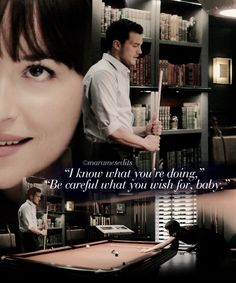 """""""Are you waving this around to taunt me, Miss Steele?"""" And he smacks me, hard. I gasp. """"Yes,"""" I mutter, because it's true. """"Be careful what you wish for, baby."""" I rub my behind as he wanders to the other end of the table, leans over, and takes his shot. Jeez, I could look at him all day. He hits the red ball, and it shoots into the left side pocket. He aims for the yellow, top right, and it just misses. I grin. """"Red Room here we come,"""" I taunt him."""