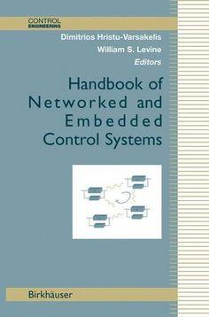 Handbook of networked and embedded control systems / Dimitrios Hristu-Varsakelis, William S. Levine, editors
