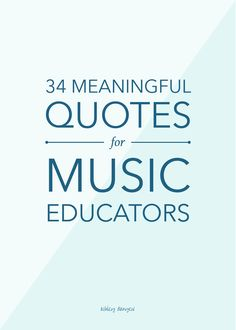34 meaningful quotes for music educators