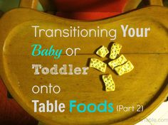 Transitioning Your Baby (or Toddler) to Table Foods {Part 2}