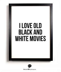 I love old black and white movies...nah, I think Im borderline obsessed!