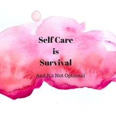 Self care is a bit of a buzzword these days but the essence of self care is survival. And it's not optional.