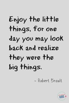 Yes! Don't overlook the little things. Robert Brault