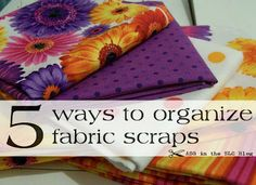 Great ideas for organizing fabric scraps - keep your sewing space clean!