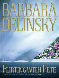 Flirting With Pete  by Barbara Delinsky - I want to read this one.