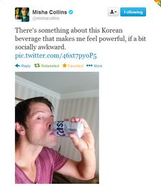 """There's something about this Korean beverage that makes me feel powerful, if a bit socially awkward."" - Misha Collins"