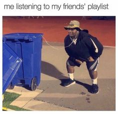 true but considering that my playlist is mostly scream rock my playlist is complete trash too.