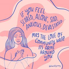 """If you feel scared, alone, sad, anxious, devastated, [fill in the blank]... may the love of community wrap its arms around you 💞 Positive Mind, Positive Thoughts, Mental Health Advocate, Finding Purpose, Things To Come, Good Things, Be Kind To Yourself, Alone, Anxious"