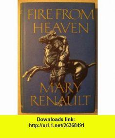 Fire from Heaven Mary Renault ,   ,  , ASIN: B0012WDJ5I , tutorials , pdf , ebook , torrent , downloads , rapidshare , filesonic , hotfile , megaupload , fileserve