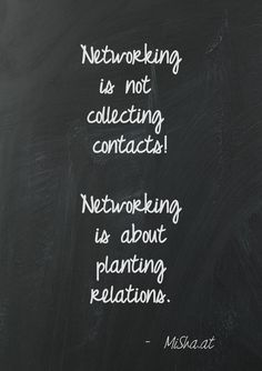 """Networking is not collecting contacts! Networking is about planting relations."" ~MiShaat"