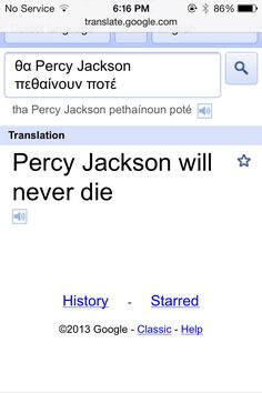 I well I went to google translate and asked 'will PERCY Jackson ever die' and then I pasted the Greek version on the box sent it back to English and this is what I got.. THE ALMIGHTY GOOGLE HAS SPOKEN!!