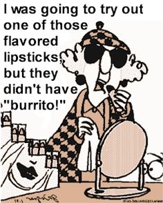 Mexican Food Humor: Maxine is waiting for the burrito flavor.